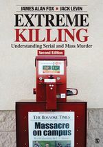 Extreme Killing : Understanding Serial and Mass Murder - Jack Levin