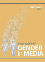 Encyclopedia of Gender in Media : Considering Diversity Across Content, Audiences, a...