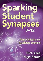 Sparking Student Synapses, Grades 9-12 : Think Critically and Accelerate Learning - Richard Allen