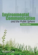 Environmental Communication and the Public Sphere : 3rd Edition - J. Robert Cox