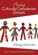 Creating Culturally Considerate Schools : Educating without Bias - Kim L. Anderson
