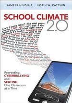 School Climate 2.0 : Preventing Cyberbullying and Sexting One Classroom at a Time - Sameer K. Hinduja