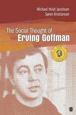 The Social Thought of Erving Goffman - Soren Kristiansen