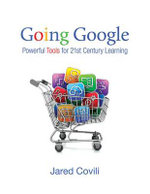 Going Google : Powerful Tools for 21st Century Learning - Jared J. Covili