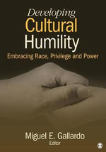 Developing Cultural Humility : Embracing Race, Privilege and Power