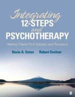 Integrating 12 Steps and Psychotherapy : Helping Clients Find Sobriety and Recovery - Kevin A. Osten