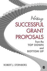 Writing Successful Grant Proposals from the Top Down and Bottom Up