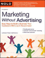 Marketing Without Advertising : Easy Ways to Build a Business Your Customers Will Love & Recommend - Michael Phillips