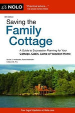 Saving the Family Cottage : A Guide to Succession Planning for Your Cottage, Cabin, Camp or Vacation Home - Stuart Hollander