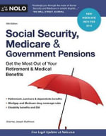 Social Security, & Government Pensions : Get the Most Out of Your Retirement & Medical Benefits - Joseph L Matthews