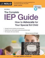 The Complete IEP Guide : How to Advocate for Your Special Ed Child - Lawrence M Siegel