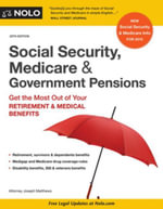 Social Security, Medicare & Government Pensions : Get the Most Out of Your Retirement & Medical Benefits - Joseph Matthews