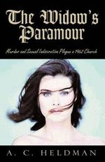 The Widow's Paramour : Murder and Sexual Indiscretion Plague a 1962 Church - Arthur Heldman