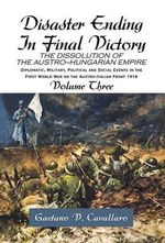 Disaster Ending in Final Victory : The Dissolution of the Austro-hungarian Empire - Guy Cavallaro