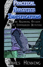 Practical Narcotics Investigations - James Henning