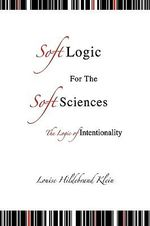 Soft Logic for the Soft Sciences or the Logic - Chris Klein