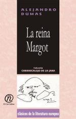 La reina Margot : Coleccion de Clasicos de la Literatura Europea