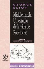 Middlemarch. Un estudio de la vida de Provincias : Coleccion de Clasicos de la Literatura Espanola