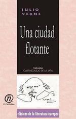 Una ciudad flotante : Coleccion de Clasicos de la Literatura Europea