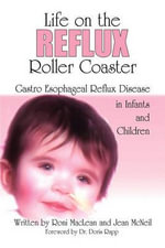 Life on the Reflux Roller Coaster : Gastro Esophageal Reflux Disease In Infants And Children - Roni MacLean