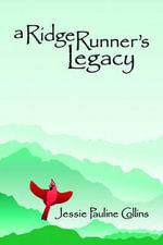 A Ridge Runner's Legacy - Jessie Pauline Collins