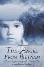 The Angel from Vietnam : A Memoir of Growing Up, the Vietnam War, a Daughter, and Healing. - Jim Stewart
