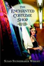 The Enchanted Costume Shop - Susan Stonebraker Wright
