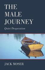 The Male Journey : Quiet Desperation - Jack Moser