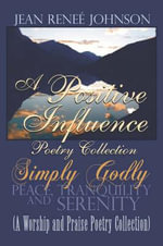 A Positive Influence Poetry Collection : Simply Godly - Jean Renee Johnson