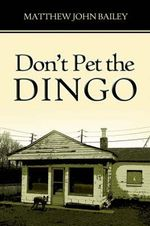 Don't Pet the Dingo : The Extraordinary True Story of Sally Miller and H... - Matthew John Bailey