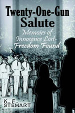 Twenty-One-Gun Salute : Memoirs of Innocence Lost--Freedom Found - K F Stewart
