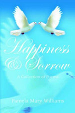 Happiness and Sorrow : A Collection of Poems - Pamela Mary Williams