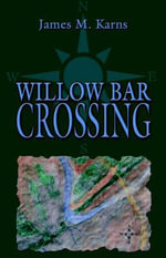 Willow Bar Crossing : A Handbook for Performance - James M. Karns