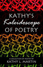 Kathy's Kaleidoscope of Poetry : A Collectible Hisotry of the Teddy Bear - Kathy L. Martin