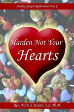 Harden Not Your Hearts : Sunday Gospel Reflections Year C - Rev Forbi S. Kizito