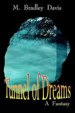Tunnel of Dreams : A Fantasy - M. Bradley Davis