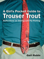 A Girl's Pocket Guide to Trouser Trout : Reflections on Dating and Fly-Fishing - Gail Rubin