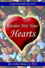 Harden Not Your Hearts : Sunday Gospel Reflections Year B - Rev Forbi S. Kizito