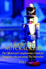 I SAW THE NUTCRACKER! : The Official and Complimentary Guide for Youngsters who are seeing The Nutcracker - Doricha Sales