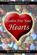 Harden Not Your Hearts : Sunday Gospel Reflections Year A - Rev Forbi S. Kizito
