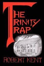 Trinity Trap - Robert Kent