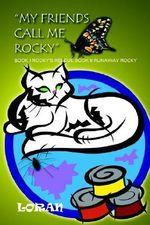 My Friends Call Me Rocky : Book I Rocky's Rescue Book II Runaway Rocky - Loran