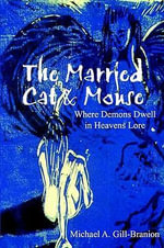 The Married Cat & Mouse : Where Demons Dwell in Heavens Lore - Michael A. Gill-Branion