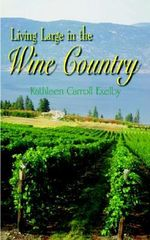 Living Large in the Wine Country - Kathleen Carro Exelby