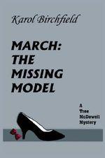 March :  The Missing Model: A Tree McDowell Mystery - Karol Birchfield