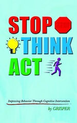 Stop Think ACT : Improving Behavior Through Cognitive Intervention -  Grisper