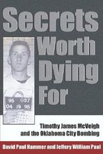 Secrets Worth Dying for :  Timothy James McVeigh and the Oklahoma City Bombing - David Paul Hammer