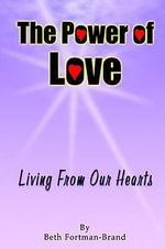 The Power of Love : Living From Our Hearts - Beth Fortman-Brand