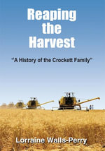 Reaping the Harvest : ''A History of the Crockett Family'' - Lorraine Walls-Perry
