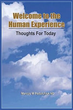 Welcome to the Human Experience : Thoughts For Today - Marcus M Padulchick